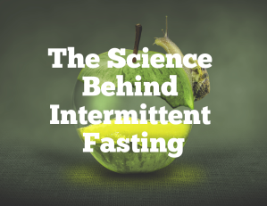 The Science Behind Intermittent Fasting